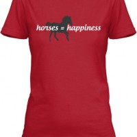 Horses = Happiness Limited Edition T's!